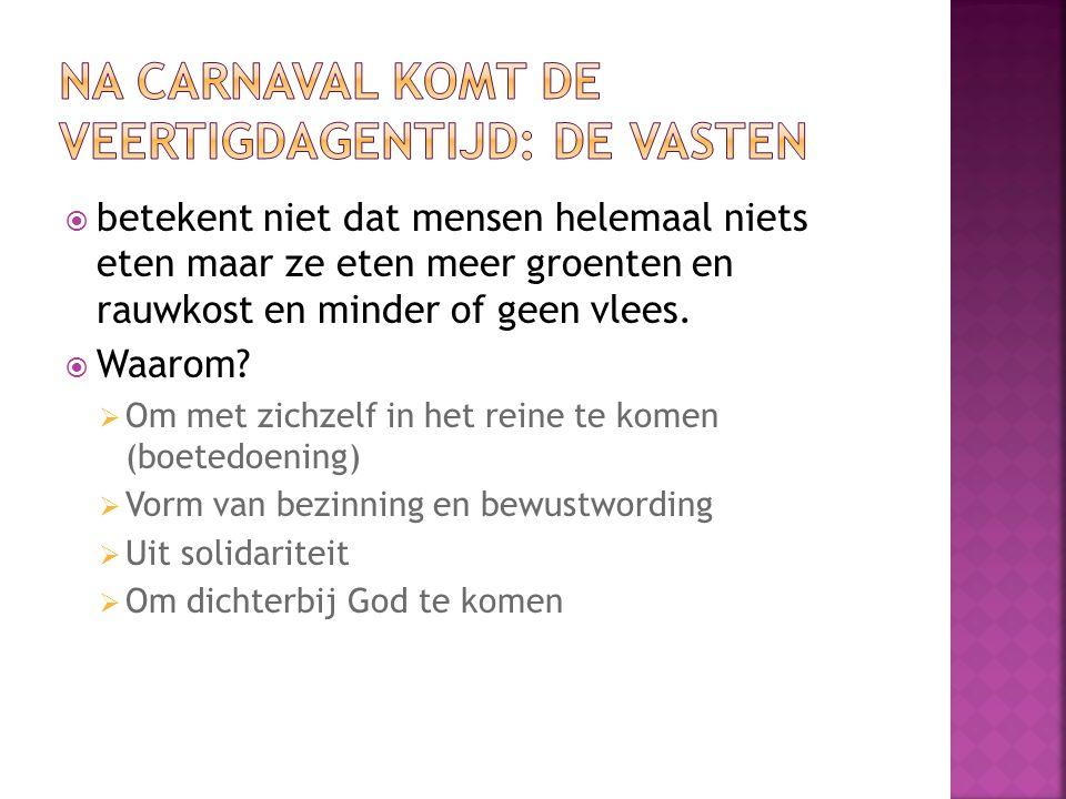 Na carnaval komt de veertigdagentijd: de vasten
