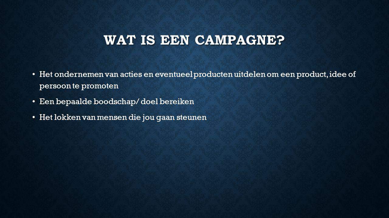 Wat is een campagne Het ondernemen van acties en eventueel producten uitdelen om een product, idee of persoon te promoten.