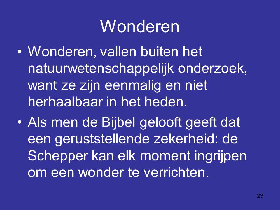 Wonderen Wonderen, vallen buiten het natuurwetenschappelijk onderzoek, want ze zijn eenmalig en niet herhaalbaar in het heden.