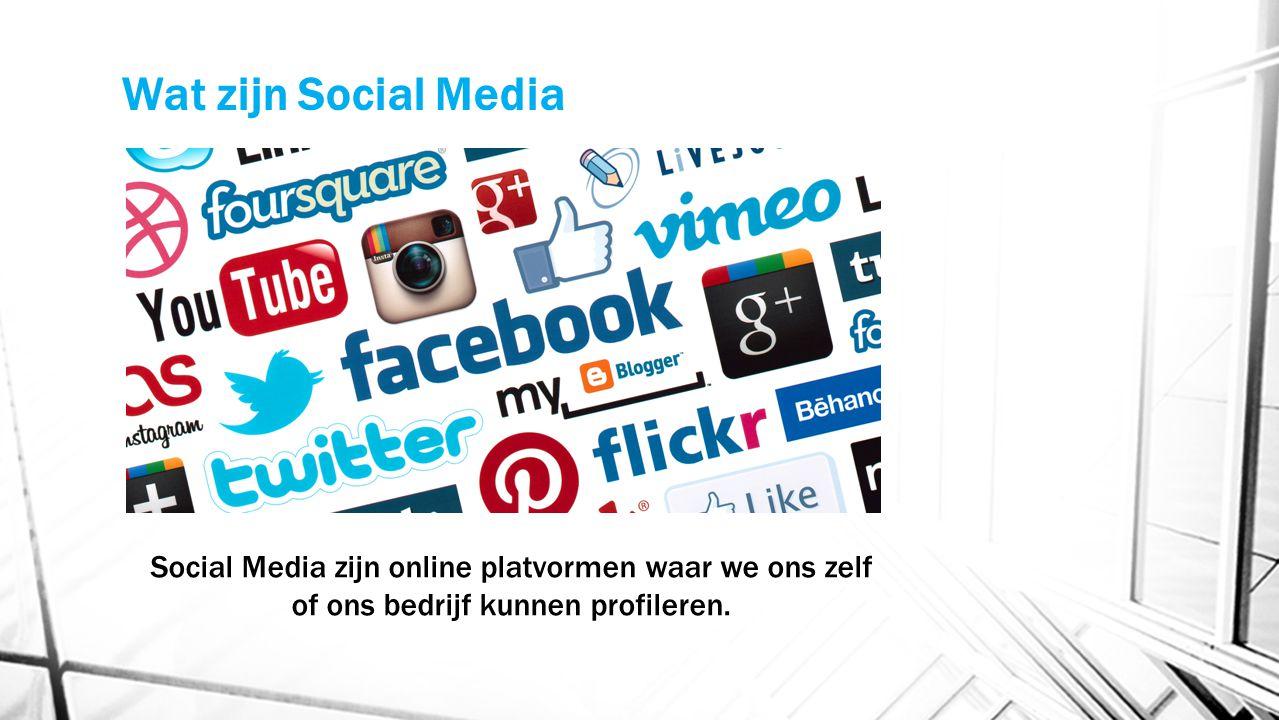 Wat zijn Social Media Social Media zijn online platvormen waar we ons zelf of ons bedrijf kunnen profileren.