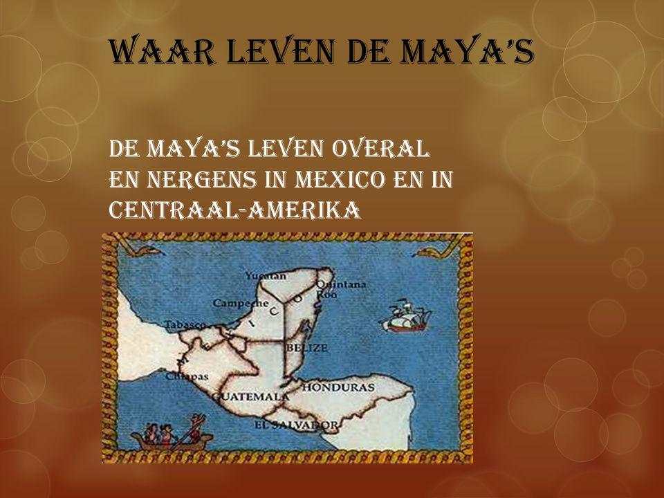 Waar leven de maya's De maya's leven overal en nergens in mexico en in Centraal-amerika