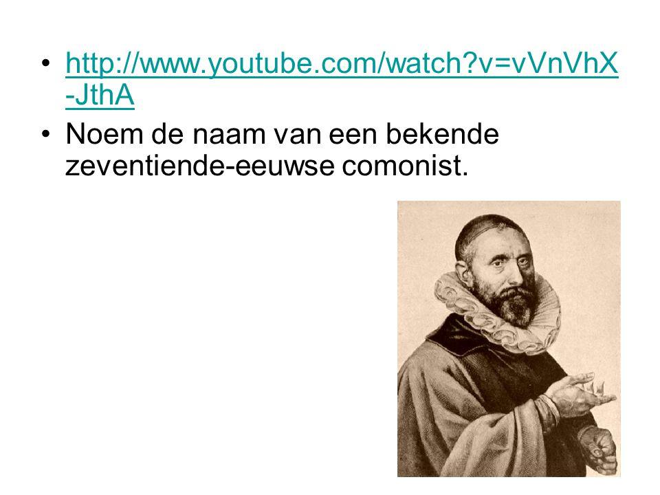 http://www.youtube.com/watch v=vVnVhX-JthA Noem de naam van een bekende zeventiende-eeuwse comonist.