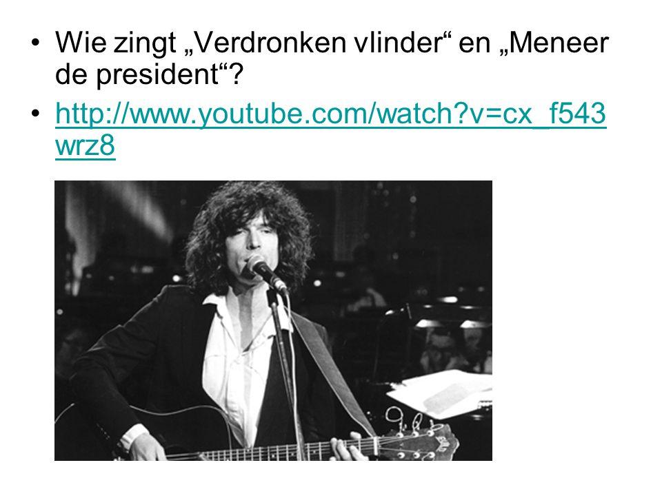 """Wie zingt """"Verdronken vlinder en """"Meneer de president"""
