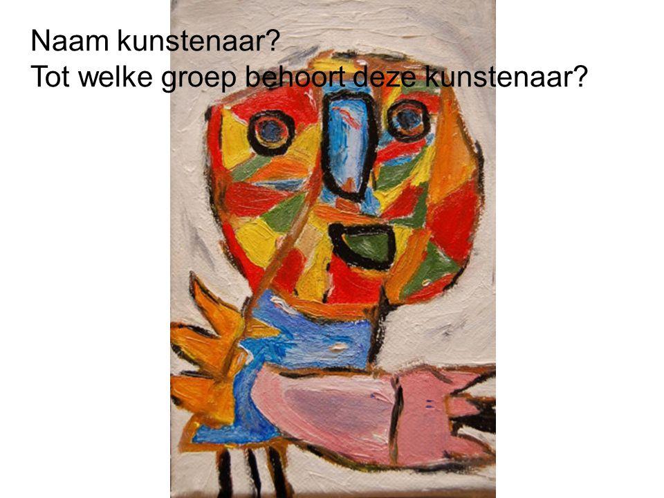 Naam kunstenaar Tot welke groep behoort deze kunstenaar