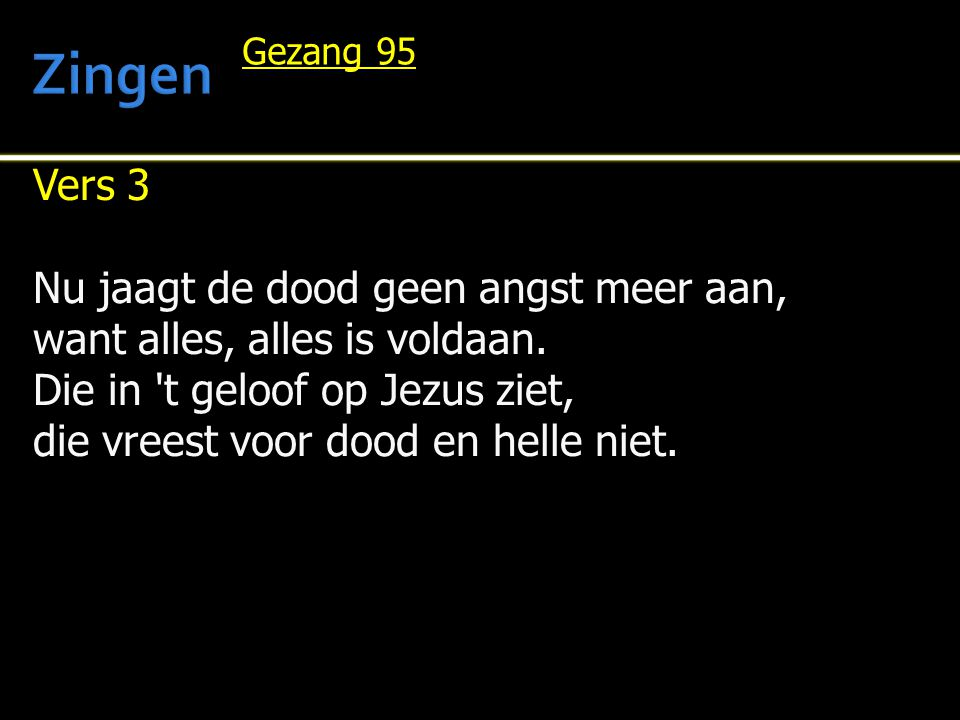 Zingen Vers 3 Nu jaagt de dood geen angst meer aan,