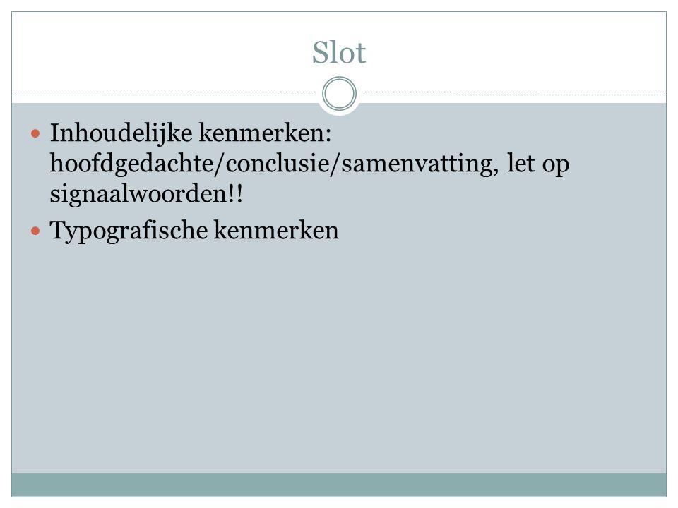 Slot Inhoudelijke kenmerken: hoofdgedachte/conclusie/samenvatting, let op signaalwoorden!.