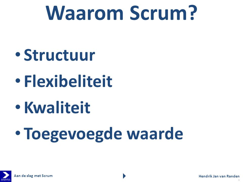Waarom Scrum Structuur Flexibeliteit Kwaliteit Toegevoegde waarde