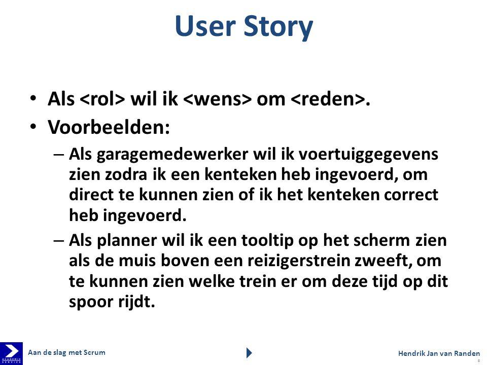 User Story Als <rol> wil ik <wens> om <reden>.