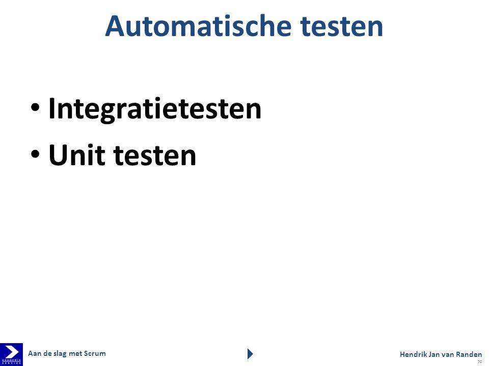 Automatische testen Integratietesten Unit testen Aan de slag met Scrum