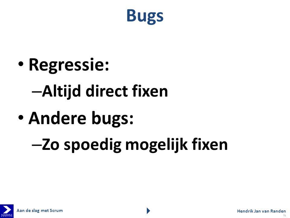 Bugs Regressie: Andere bugs: Altijd direct fixen