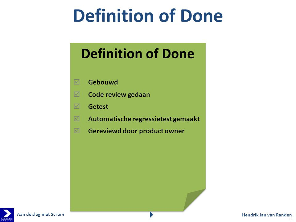 Definition of Done Definition of Done Gebouwd Code review gedaan