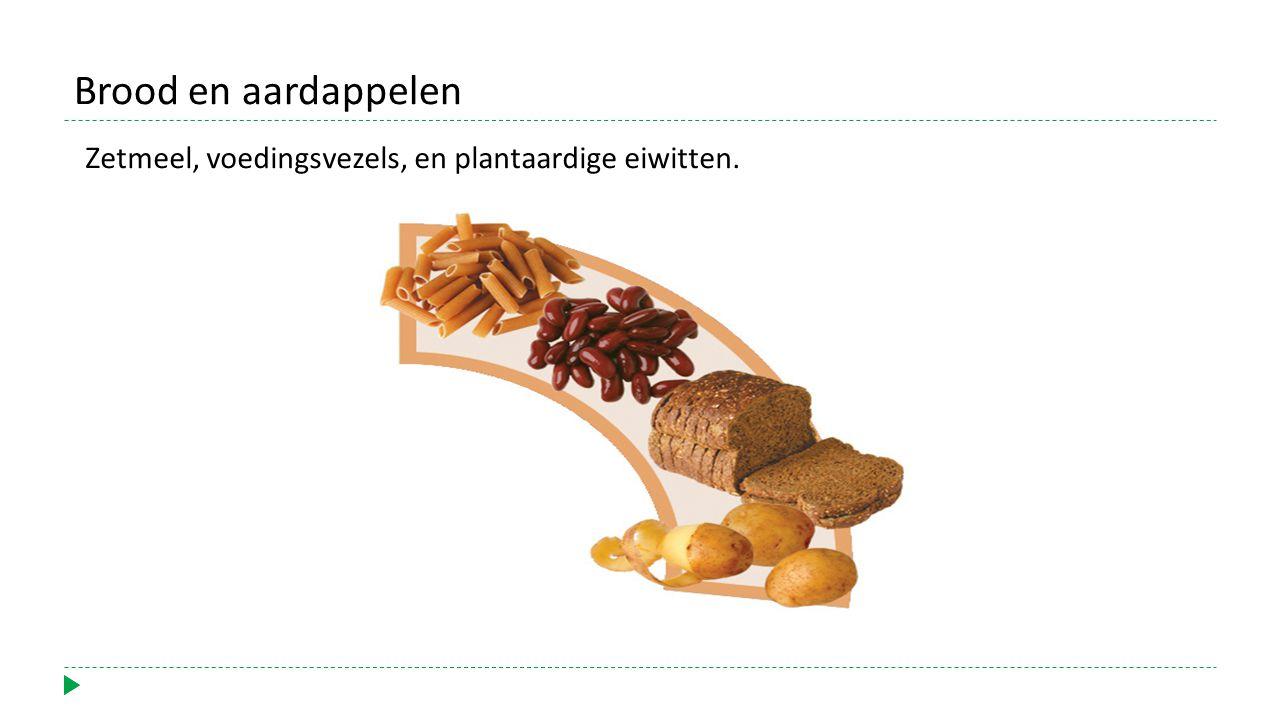 Brood en aardappelen Zetmeel, voedingsvezels, en plantaardige eiwitten.
