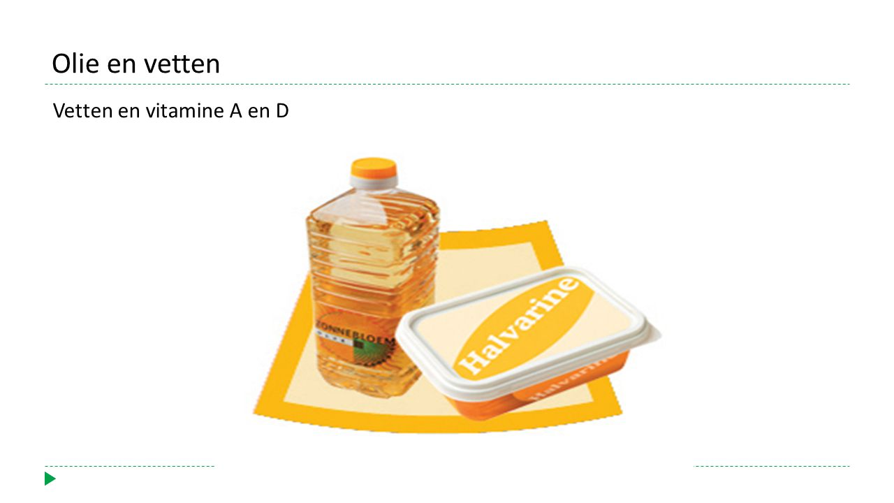 Olie en vetten Vetten en vitamine A en D