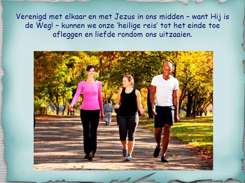 Verenigd met elkaar en met Jezus in ons midden – want Hij is de Weg
