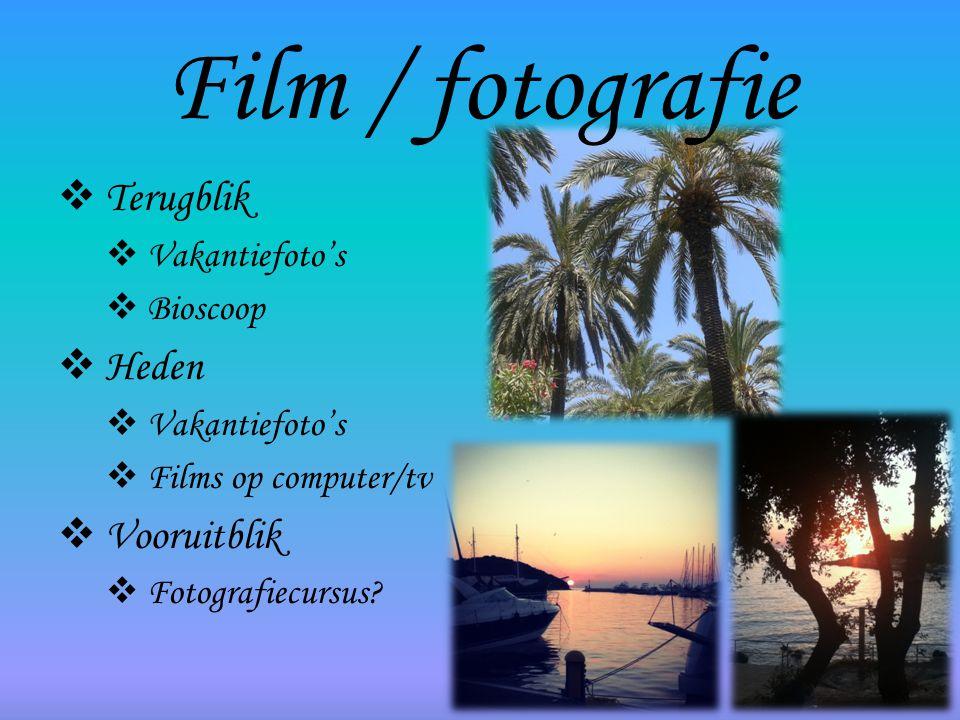 Film / fotografie Terugblik Heden Vooruitblik Vakantiefoto's Bioscoop