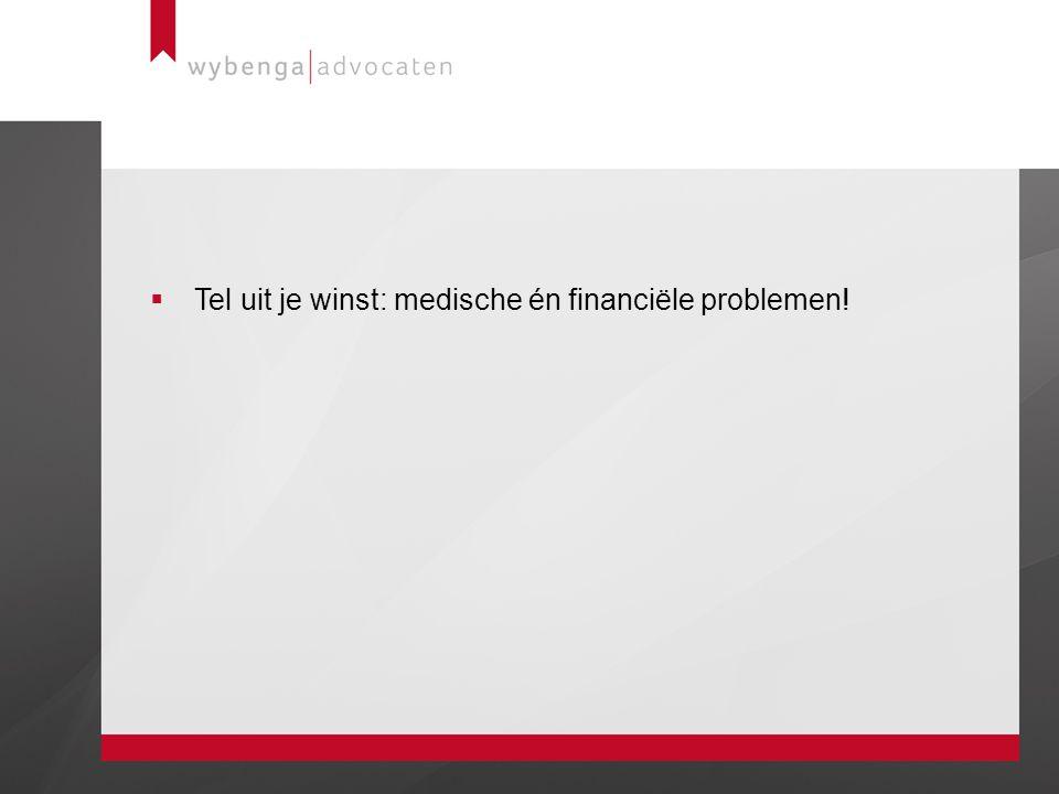 Tel uit je winst: medische én financiële problemen!