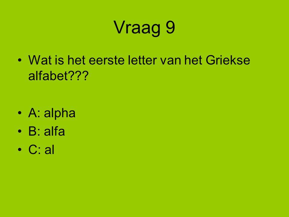 Vraag 9 Wat is het eerste letter van het Griekse alfabet A: alpha