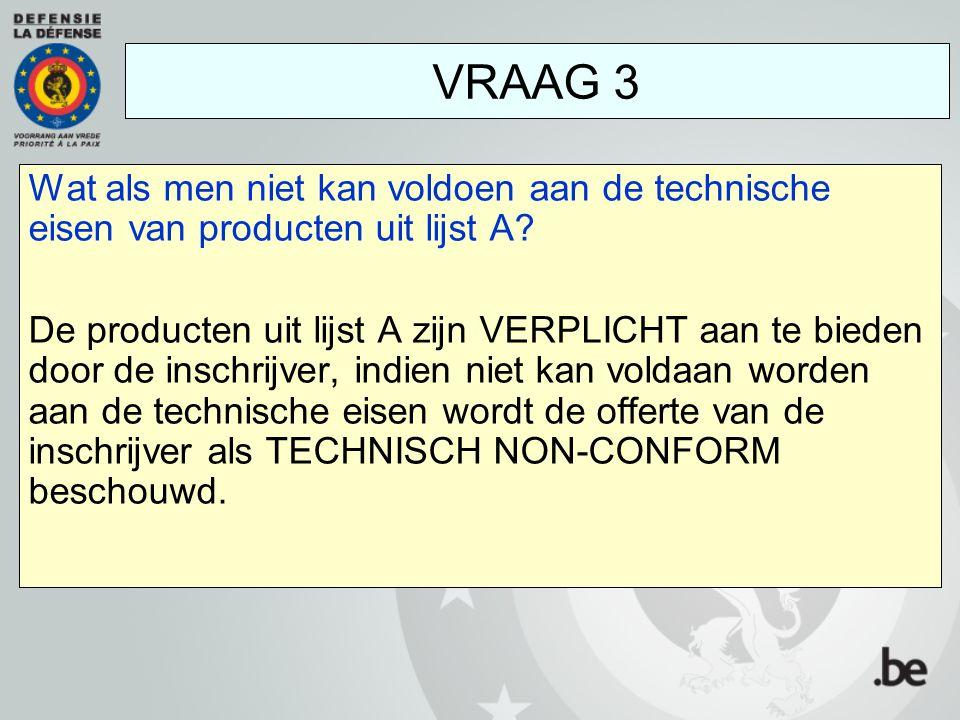 VRAAG 3 Wat als men niet kan voldoen aan de technische eisen van producten uit lijst A