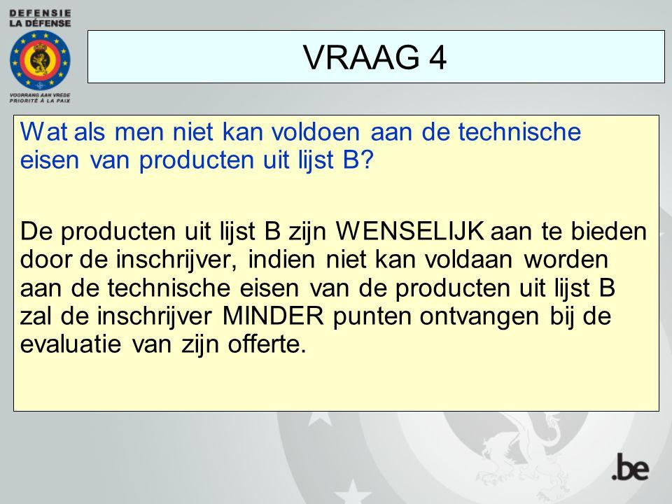 VRAAG 4 Wat als men niet kan voldoen aan de technische eisen van producten uit lijst B