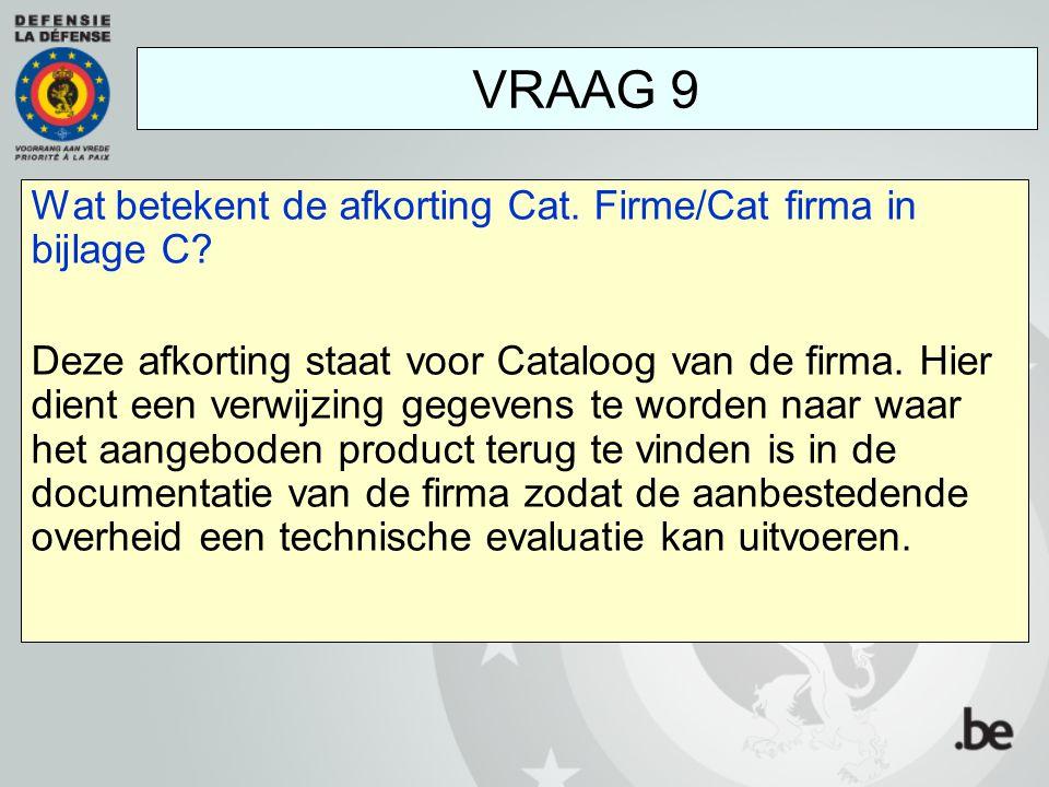 VRAAG 9 Wat betekent de afkorting Cat. Firme/Cat firma in bijlage C
