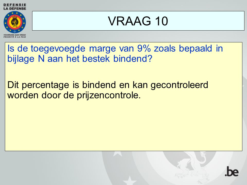 VRAAG 10 Is de toegevoegde marge van 9% zoals bepaald in bijlage N aan het bestek bindend