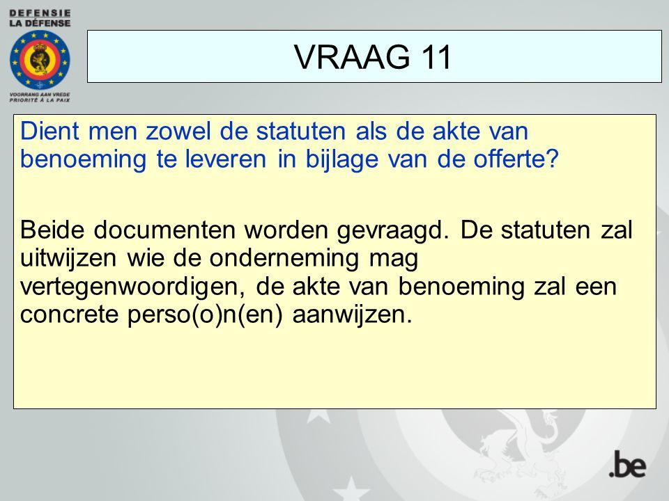 VRAAG 11 Dient men zowel de statuten als de akte van benoeming te leveren in bijlage van de offerte