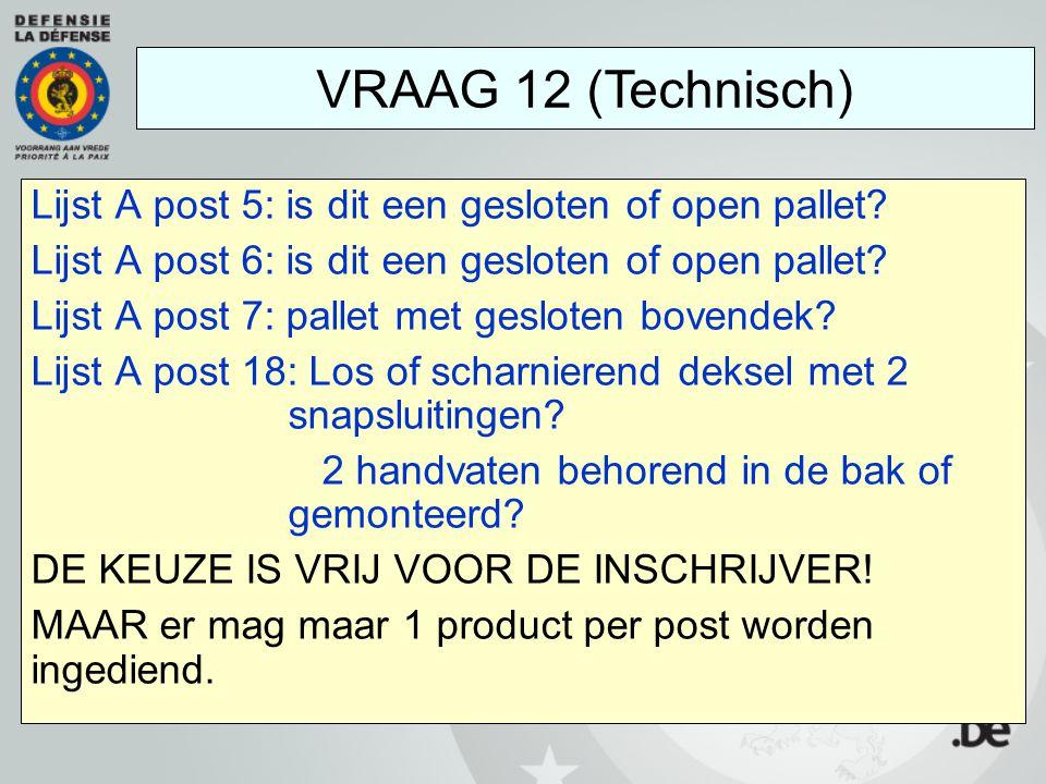 VRAAG 12 (Technisch) Lijst A post 5: is dit een gesloten of open pallet Lijst A post 6: is dit een gesloten of open pallet