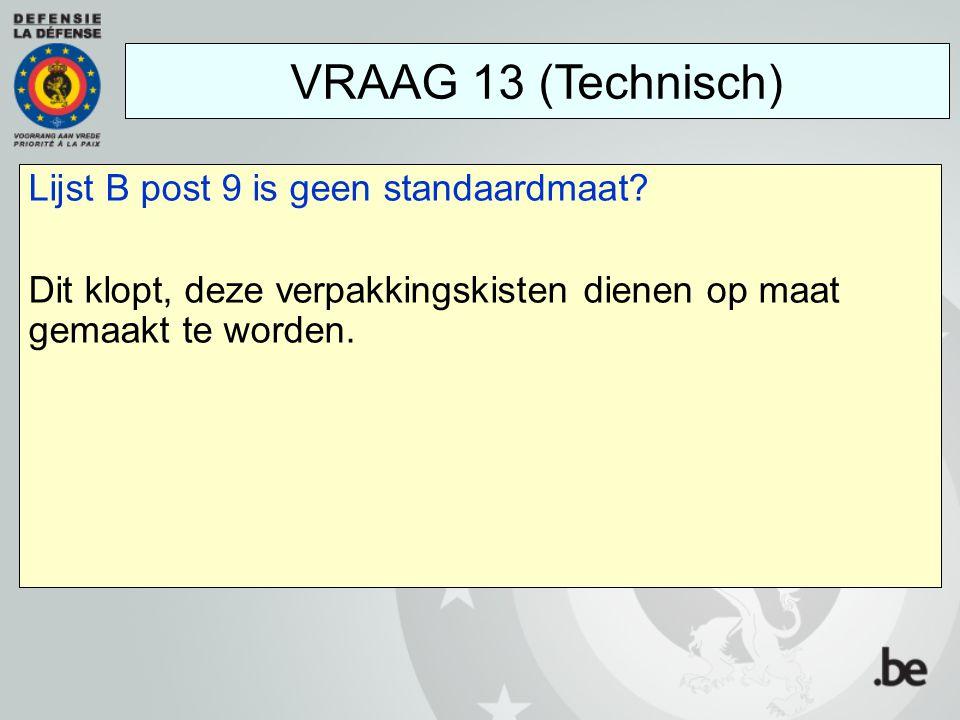 VRAAG 13 (Technisch) Lijst B post 9 is geen standaardmaat