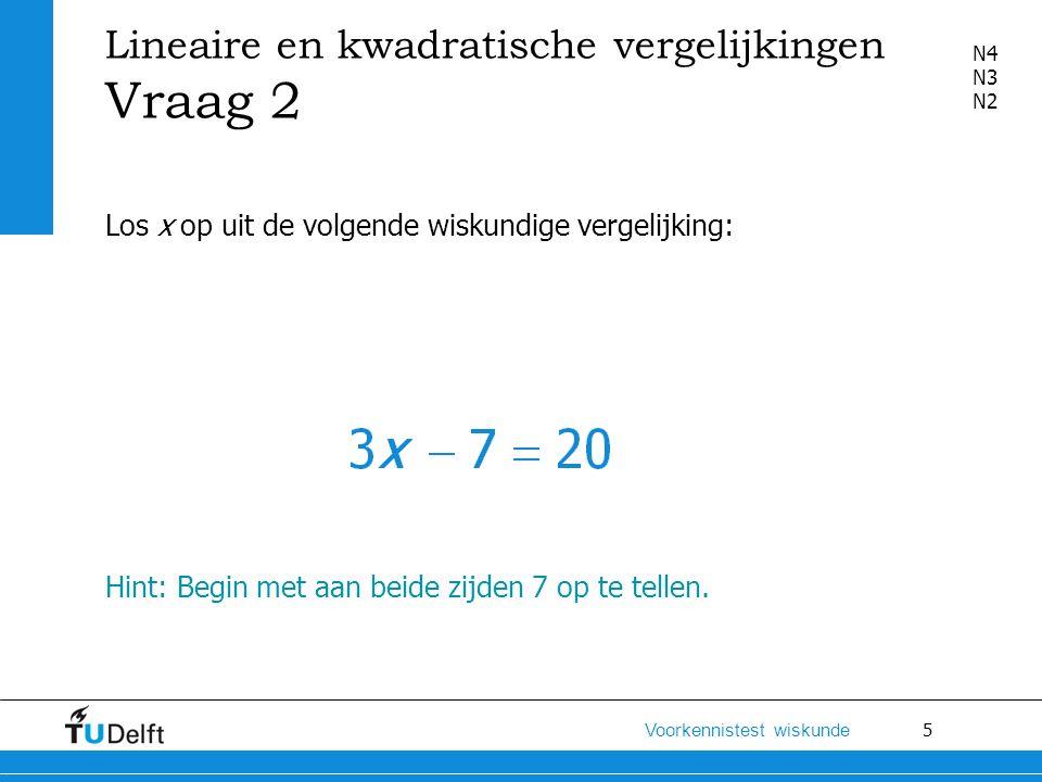 Lineaire en kwadratische vergelijkingen Vraag 2