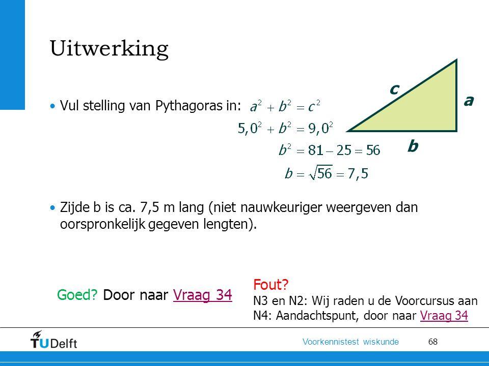 Uitwerking c. a. Vul stelling van Pythagoras in: Zijde b is ca. 7,5 m lang (niet nauwkeuriger weergeven dan oorspronkelijk gegeven lengten).