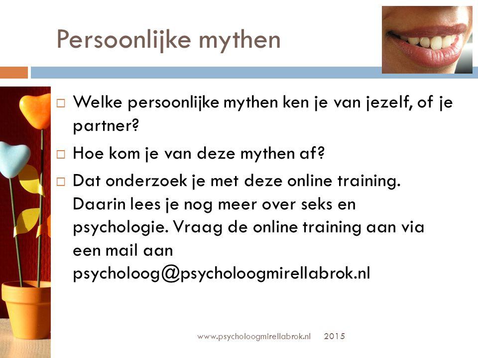Persoonlijke mythen Welke persoonlijke mythen ken je van jezelf, of je partner Hoe kom je van deze mythen af