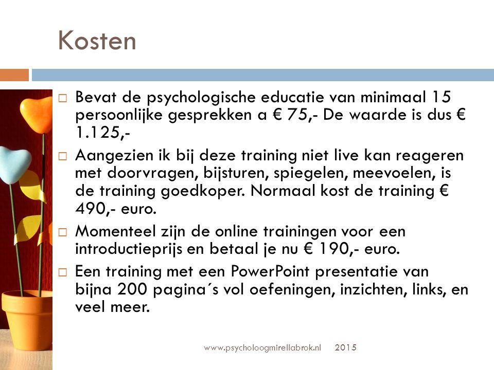 Kosten Bevat de psychologische educatie van minimaal 15 persoonlijke gesprekken a € 75,- De waarde is dus € 1.125,-