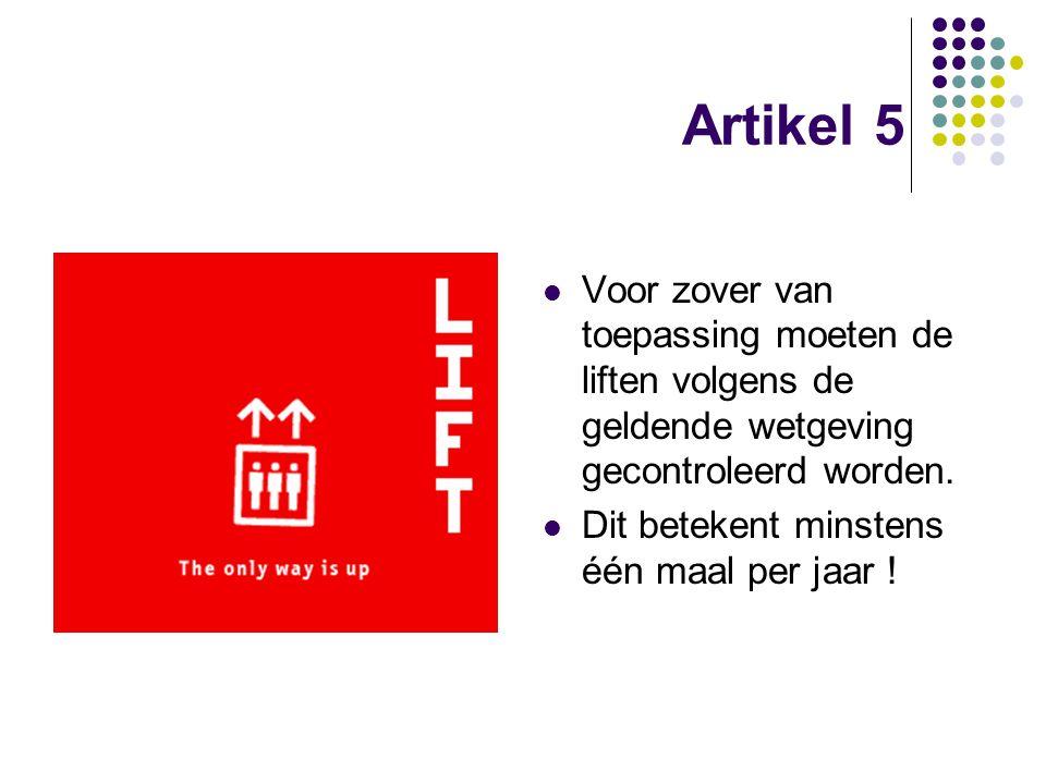 Artikel 5 Voor zover van toepassing moeten de liften volgens de geldende wetgeving gecontroleerd worden.
