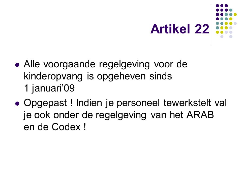 Artikel 22 Alle voorgaande regelgeving voor de kinderopvang is opgeheven sinds 1 januari'09.