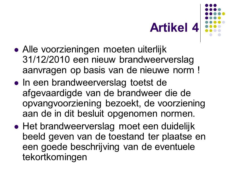 Artikel 4 Alle voorzieningen moeten uiterlijk 31/12/2010 een nieuw brandweerverslag aanvragen op basis van de nieuwe norm !