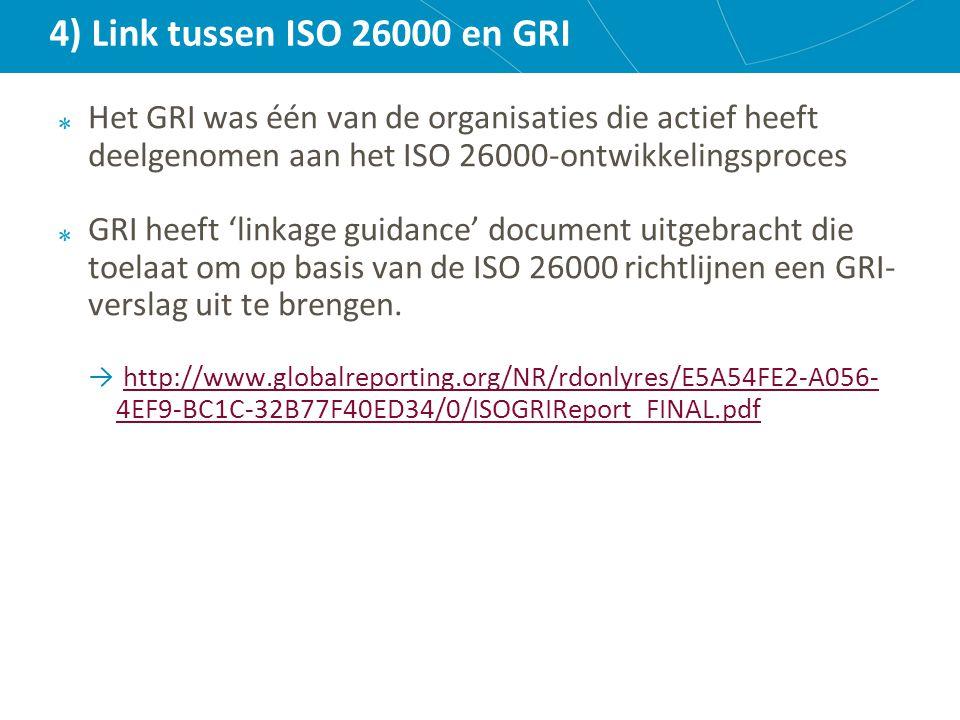 4) Link tussen ISO 26000 en GRI Het GRI was één van de organisaties die actief heeft deelgenomen aan het ISO 26000-ontwikkelingsproces.