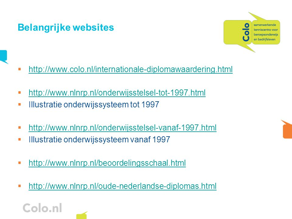 Belangrijke websites http://www.colo.nl/internationale-diplomawaardering.html. http://www.nlnrp.nl/onderwijsstelsel-tot-1997.html.