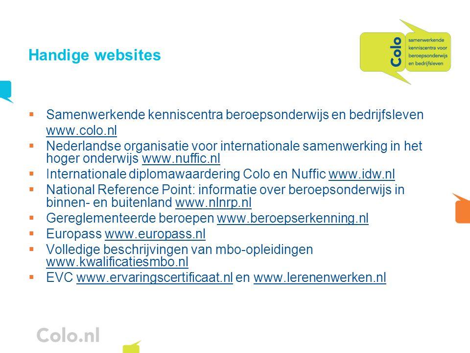 Handige websites Samenwerkende kenniscentra beroepsonderwijs en bedrijfsleven. www.colo.nl.
