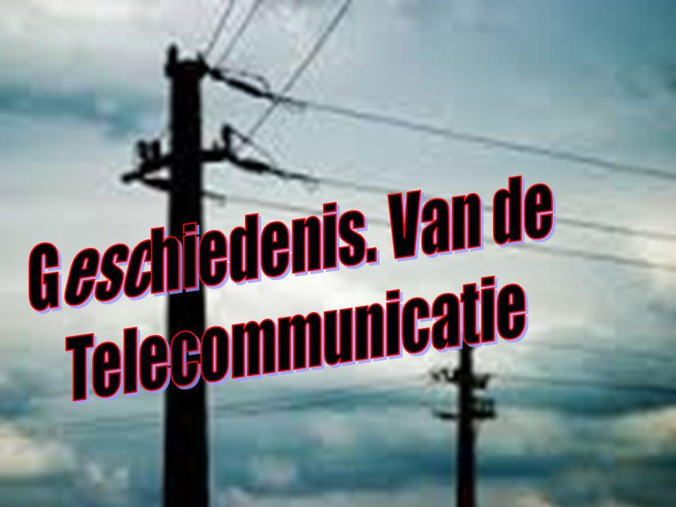 Geschiedenis. Van de Telecommunicatie
