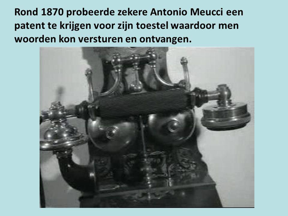Rond 1870 probeerde zekere Antonio Meucci een patent te krijgen voor zijn toestel waardoor men woorden kon versturen en ontvangen.