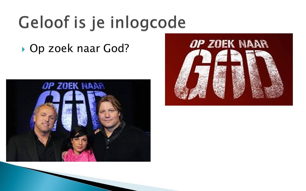Geloof is je inlogcode Op zoek naar God