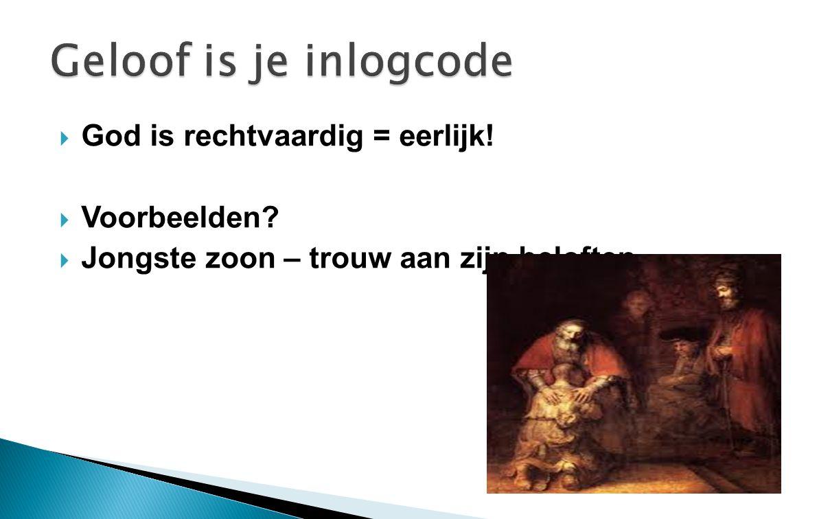 Geloof is je inlogcode God is rechtvaardig = eerlijk! Voorbeelden
