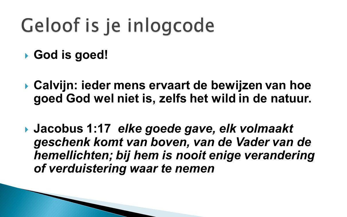 Geloof is je inlogcode God is goed!