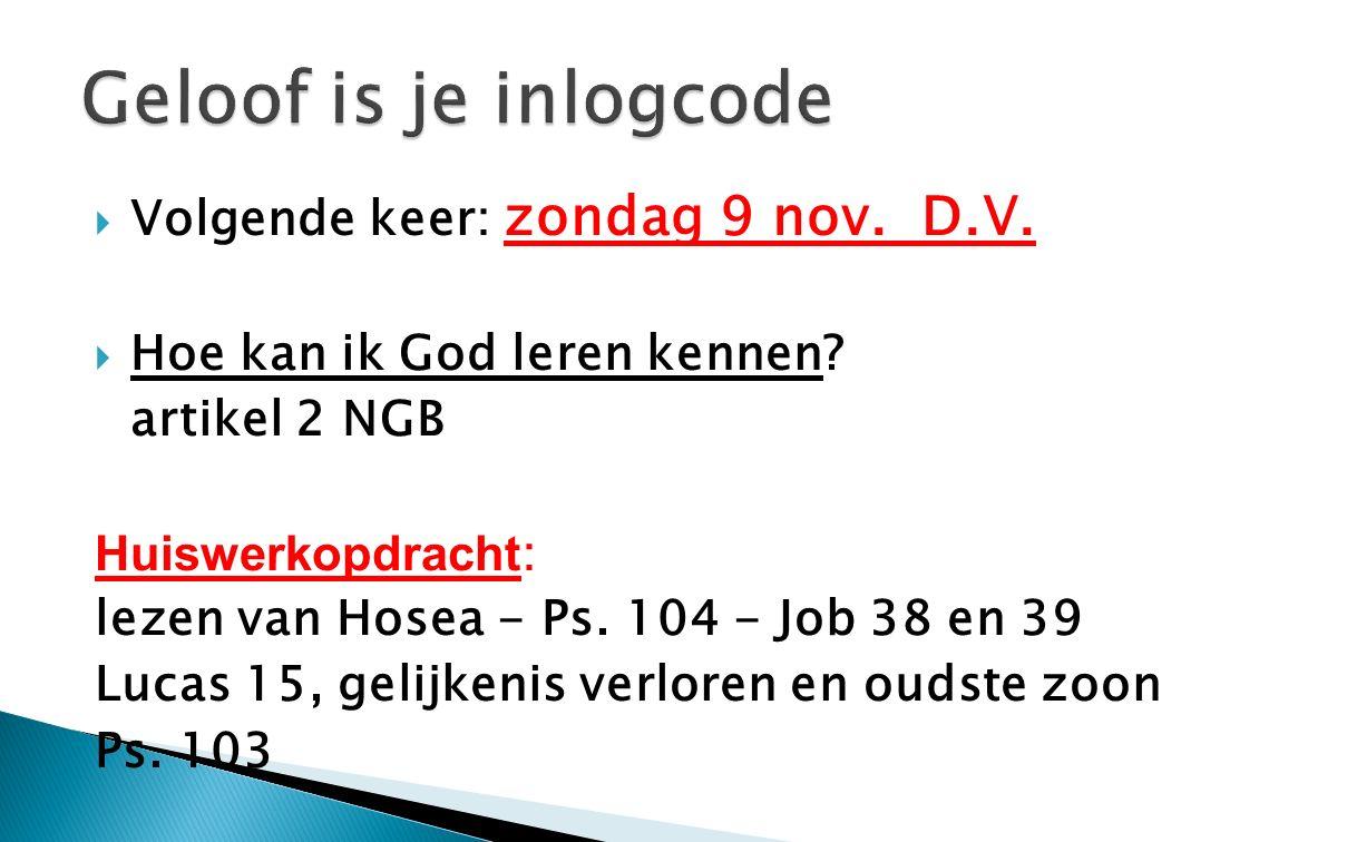 Geloof is je inlogcode Volgende keer: zondag 9 nov. D.V.
