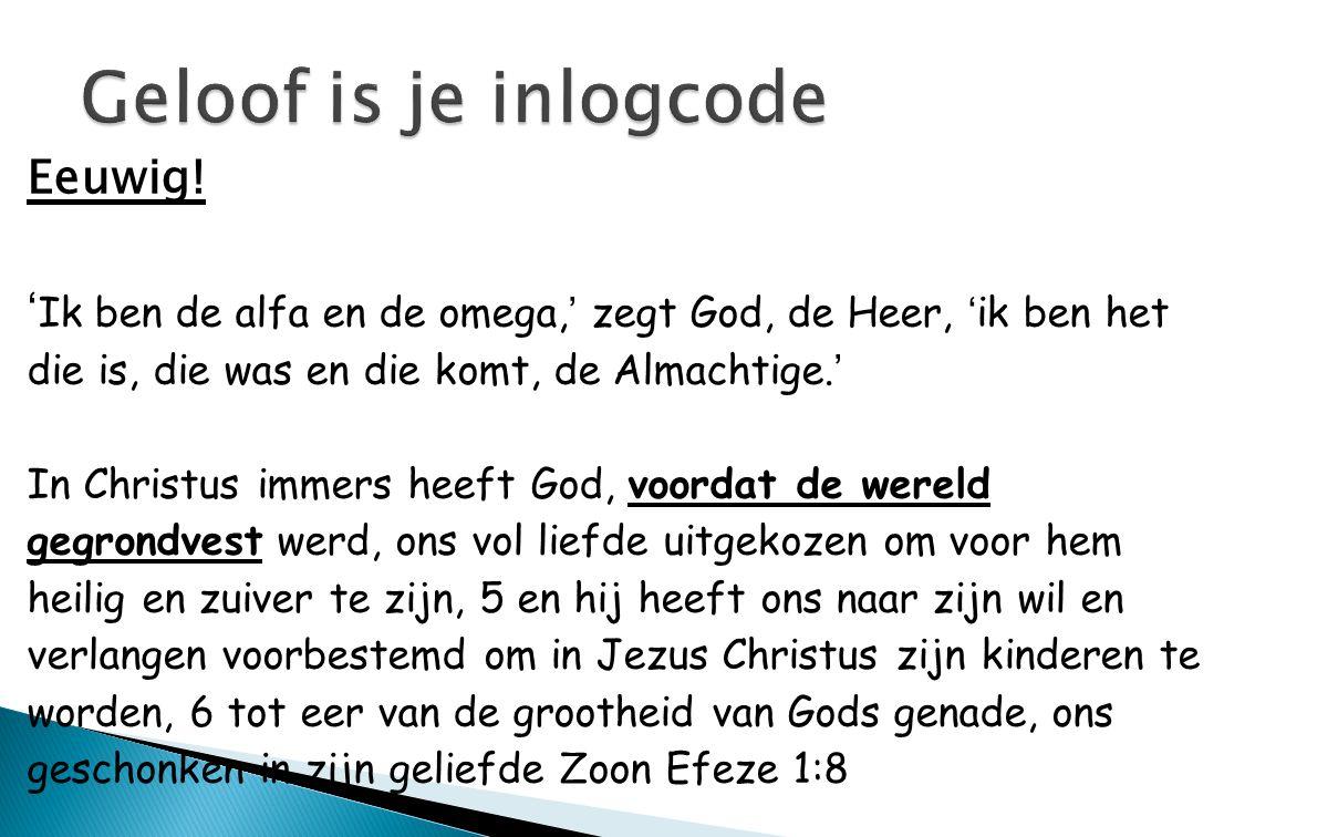 Geloof is je inlogcode Eeuwig!