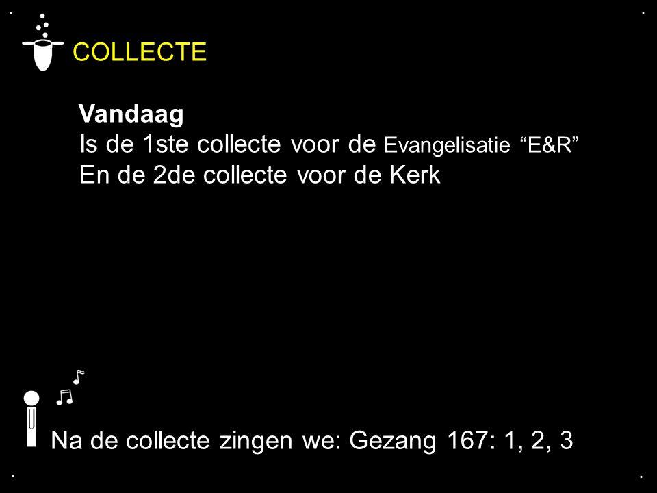COLLECTE Vandaag Is de 1ste collecte voor de Evangelisatie E&R