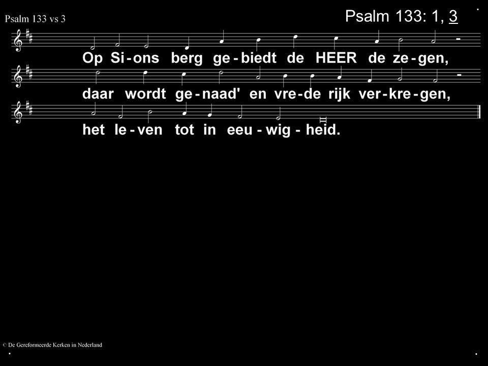 . Psalm 133: 1, 3 . .