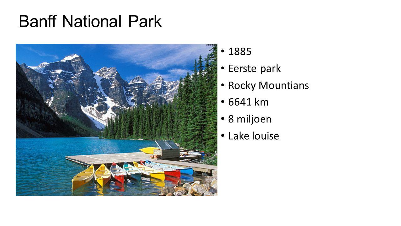 Banff National Park 1885 Eerste park Rocky Mountians 6641 km 8 miljoen