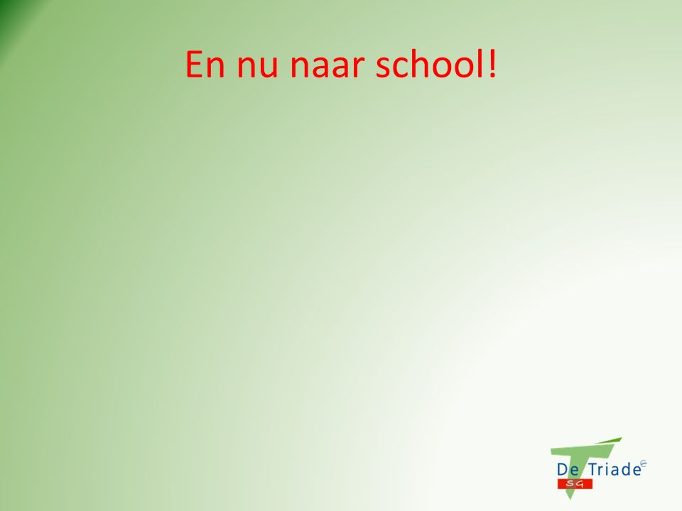 En nu naar school!