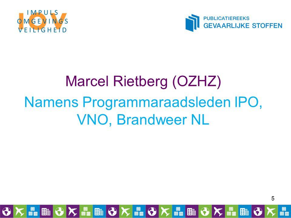Marcel Rietberg (OZHZ) Namens Programmaraadsleden IPO, VNO, Brandweer NL